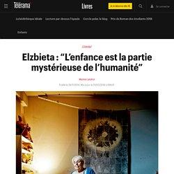 """Elzbieta : """"L'enfance est la partie mystérieuse de l'humanité"""" - Livres"""