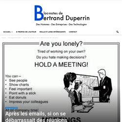 Après les emails, si on se débarrassait des réunions