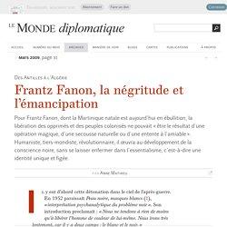 Frantz Fanon, la négritude et l'émancipation, par Anne Mathieu (Le Monde diplomatique, mars 2009)