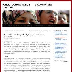 Penser l'émancipation par le religieux : des féminismes islamiques