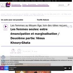 Les femmes au Moyen Âge, loin des idées reçues (4/5) : Les femmes seules: entre émancipation et marginalisation / Deuxième partie: Vénus Khoury-Ghata