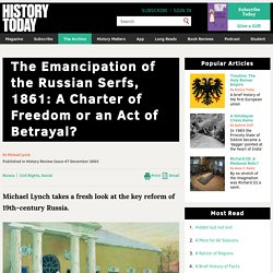 The Emancipation of the Russian Serfs, 1861: A Charter of Freedom or an Act of Betrayal?