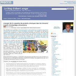 BLOG D ALBERT AMGAR 27/10/15 A propos de la migration de produits chimiques dans les aliments à partir d'emballages alimentaires