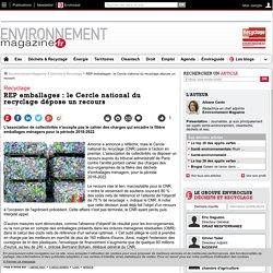 REP emballages : le Cercle national du recyclage dépose un recours – Déchets & Recyclage – Environnement-magazine.fr