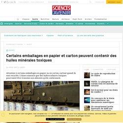 Certains emballages en papier et carton peuvent contenir des huiles minérales toxiques - Sciencesetavenir.fr