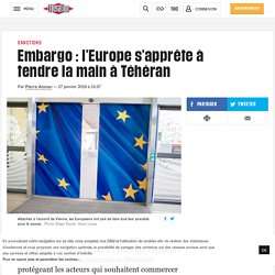 Embargo: l'Europe s'apprête à tendre la main à Téhéran