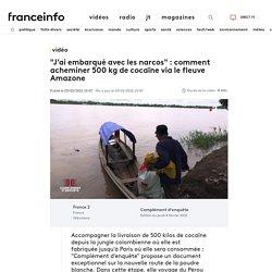 """VIDEO. """"J'ai embarqué avec les narcos"""" : comment acheminer 500 kg de cocaïne via le fleuve Amazone"""
