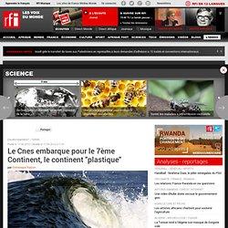"""Le Cnes embarque pour le 7ème Continent, le continent """"plastique"""" - Environnement/ Pollution"""