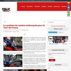 Le système de caméra embarquée pour le Tour de France - Matos vélo, actualités vélo de route et tests de matériel cyclisme
