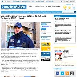 Les caméras embarquées des policiers de Narbonne filmées par BFM Tv (vidéo)