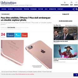 Pour être crédible, l'iPhone 7 Plus doit embarquer un double capteur photo - Linformatique.org