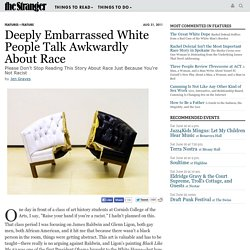 Deeply Embarrassed White People Talk Awkwardly About Race by Jen Graves