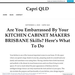Are You Embarrassed By Your KITCHEN CABINET MAKERS BRISBANE Skills? Here's What To Do – Capri QLD