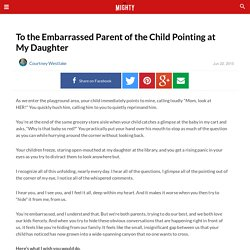To the Embarrassed Parent of the Child Pointing at My Daughter