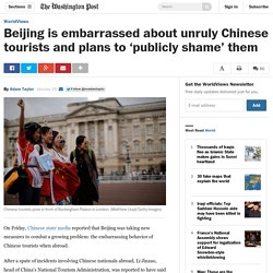 Beijing is embarrassed about unruly Chinese tourists and plans to 'publicly shame' them