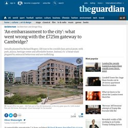 'An embarrassment to the city': what went wrong with the £725m gateway to Cambridge?