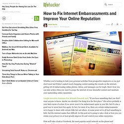 How to Fix Internet Embarrassments and Improve Your Online Reputation