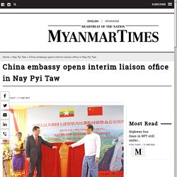 China embassy opens interim liaison office in Nay Pyi Taw