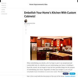Embellish Your Home's Kitchen With Custom Cabinets!