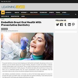 Embellish Great Oral Health With Preventative Dentistry