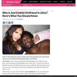 Who is Joel Embiid Girlfriend in 2021? Here's What You Should Know About His Relationship Status