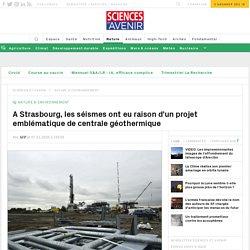 A Strasbourg, les séismes ont eu raison d'un projet emblématique de centrale géothermique
