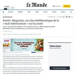 Santé+ Magazine, un site emblématique de la «mal-information» sur la santé