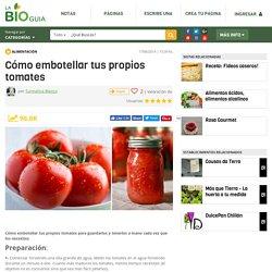Cómo embotellar tus propios tomates - Notas - La Bioguía