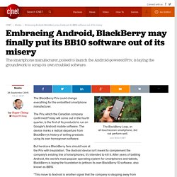 Embracing Android, BlackBerry may finally put its BB10 software out of its misery
