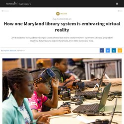 How one Maryland library system is embracing virtual reality - Technical.ly Baltimore