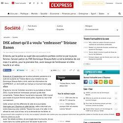 "DSK admet qu'il a voulu ""embrasser"" Tristane Banon"