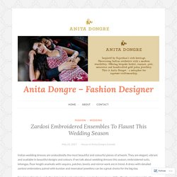 Zardosi Embroidered Ensembles To Flaunt This Wedding Season – Anita Dongre – Fashion Designer