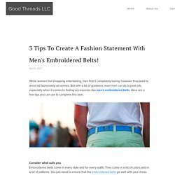 3 Tips To Create A Fashion Statement With Men's Embroidered Belts!