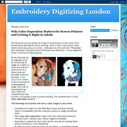 Embroidery Digitizing London: Why Color Separation Matters for Screen Printers and Getting it Right in Adobe