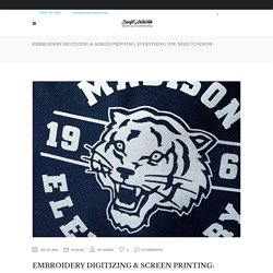 Embroidery Digitizing & Screen Printing: Everything You Need To Know