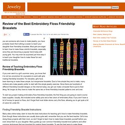 Review of the Best Embroidery Floss Friendship Bracelets