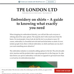 Embroidery on shirts – A guide to knowing what exactly you need – TPE LONDON LTD