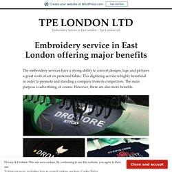 Embroidery service in East London offering major benefits – TPE LONDON LTD