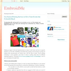EmbroidMe: Use Screen Printing Service to Give Your Events the Colourful Head