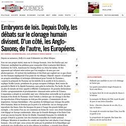 Embryons de lois. Depuis Dolly, les débats sur le clonage humain divisent. D'un côté, les Anglo-Saxons; de l'autre, les Européens.