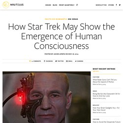 How Star Trek May Show the Emergence of Human Consciousness