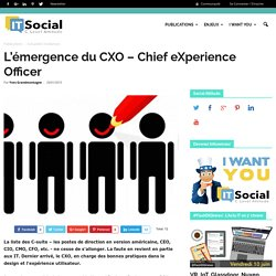 L'émergence du CXO – Chief eXperience Officer - itsocial.fr