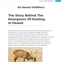The Story Behind The Emergence Of Hunting In Hawaii – Go Hawaii Outfitters