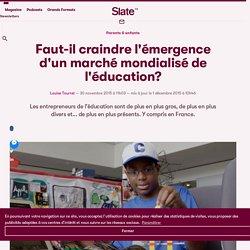 Faut-il craindre l'émergence d'un marché mondialisé de l'éducation?