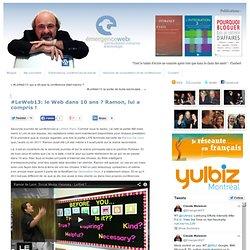 #LeWeb13: le Web dans 10 ans ? Ramon, lui a compris !