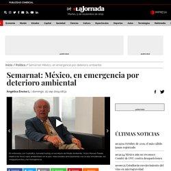 Semarnat: México, en emergencia por deterioro ambiental - Política