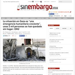 """La situación en Gaza es """"una emergencia humanitaria creciente"""", unas 2 mil personas se han quedado sin hogar: ONU"""