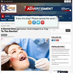 6 Dental Emergencies That Require a Trip To The Dentist