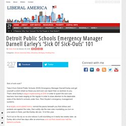 Detroit Public Schools Emergency Manager Darnell Earley's 'Sick Of Sick-Outs' 101 - www.liberalamerica.org