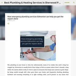 How emergency plumbing services Edmonton can help you get the repairs done